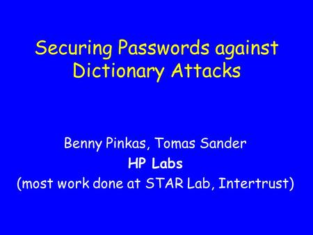 Securing Passwords against Dictionary Attacks Benny Pinkas, Tomas Sander HP Labs (most work done at STAR Lab, Intertrust)