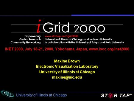University of Illinois at Chicago INET 2000, July 18-21, 2000, Yokohama, Japan, www.isoc.org/inet2000 Grid 2 ooo i Empowering Global Research Community.