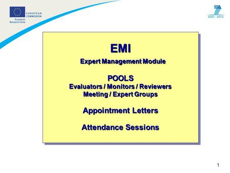 1 EMI Expert Management Module POOLS Evaluators / Monitors / Reviewers Meeting / Expert Groups Appointment Letters Attendance Sessions.