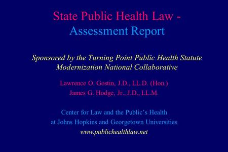 State Public Health Law - Assessment Report Sponsored by the Turning Point Public Health Statute Modernization National Collaborative Lawrence O. Gostin,