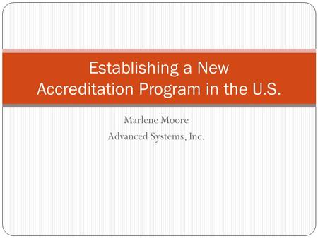 Marlene Moore Advanced Systems, Inc. Establishing a New Accreditation Program in the U.S.