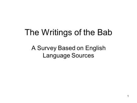 1 The Writings of the Bab A Survey Based on English Language Sources.