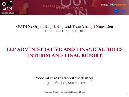1 OUT-IN: Organising, Using and Transferring INnovation LLP-LDV/TOI/07/IT/017 LLP ADMINISTRATIVE AND FINANCIAL RULES INTERIM AND FINAL REPORT Second transnational.