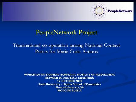 Project PeopleNetwork Project Transnational co-operation among National Contact Points for Marie Curie Actions WORKSHOP ON BARRIERS HAMPERING MOBILITY.