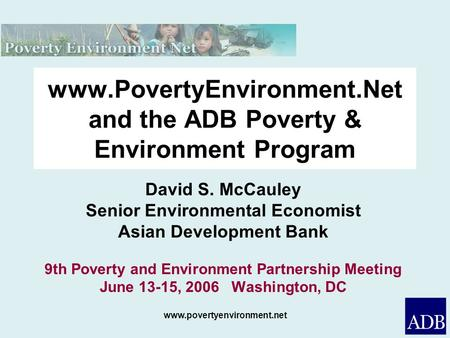Www.povertyenvironment.net www.PovertyEnvironment.Net and the ADB Poverty & Environment Program David S. McCauley Senior Environmental Economist Asian.
