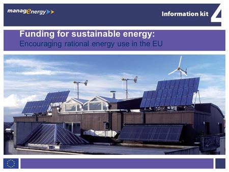 1 4 EU funding for sustainable energy Funding for sustainable energy: Encouraging rational energy use in the EU 4.