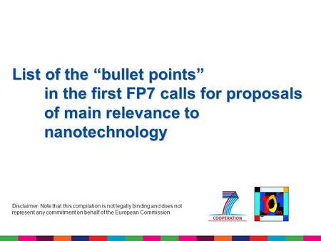 List of the bullet points in the first FP7 calls for proposals of main relevance to nanotechnology Disclaimer: Note that this compilation is not legally.