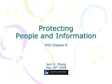 Protecting People and Information MIS Chapter 8 Jack G. Zheng May 29 th 2008.
