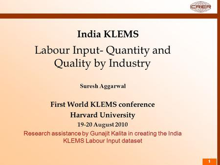 11 India KLEMS Labour Input- Quantity and Quality by Industry Suresh Aggarwal First World KLEMS conference Harvard University 19-20 August 2010 Research.