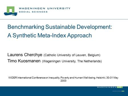 Benchmarking Sustainable Development: A Synthetic Meta-Index Approach Laurens Cherchye (Catholic University of Leuven, Belgium) Timo Kuosmanen (Wageningen.