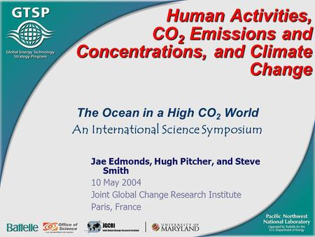 Human Activities, CO 2 Emissions and Concentrations, and Climate Change The Ocean in a High CO 2 World An International Science Symposium Jae Edmonds,