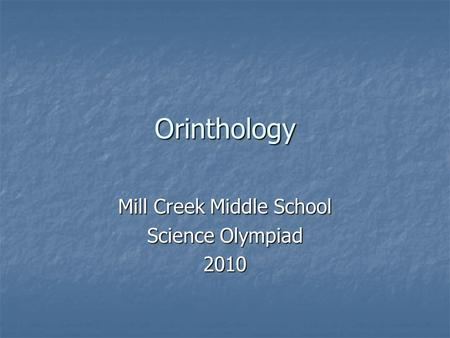Orinthology Mill Creek Middle School Science Olympiad 2010.