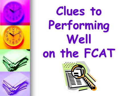 Clues to Performing Well on the FCAT. What to do before the test: