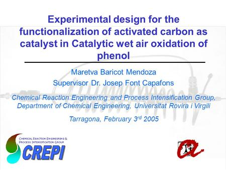 Maretva Baricot Mendoza Supervisor Dr. Josep Font Capafons Chemical Reaction Engineering and Process Intensification Group, Department of Chemical Engineering,
