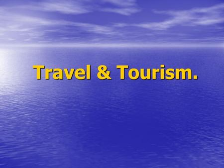 Travel & Tourism.. Tourism Tourism Tourism is travel for recreational, leisure or business purposes. The World Tourism Organization defines tourists as.