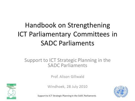Support to ICT Strategic Planning in the SADC Parliaments Handbook on Strengthening ICT Parliamentary Committees in SADC Parliaments Support to ICT Strategic.