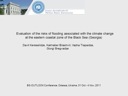 Evaluation of the risks of flooding associated with the climate change at the eastern coastal zone of the Black Sea (Georgia) BS-OUTLOOK Conference, Odessa,