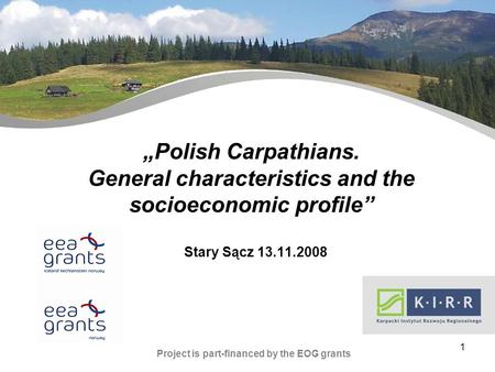 1 Stary Sącz 13.11.2008 Project is part-financed by the EOG grants Polish Carpathians. General characteristics and the socioeconomic profile.