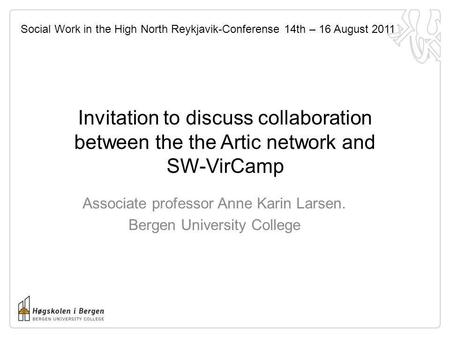 Invitation to discuss collaboration between the the Artic network and SW-VirCamp Associate professor Anne Karin Larsen. Bergen University College Social.