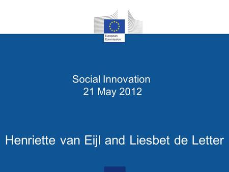 Social Innovation 21 May 2012 Henriette van Eijl and Liesbet de Letter.