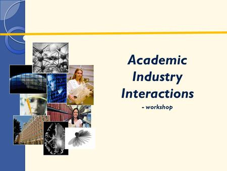 Academic Industry Interactions - workshop. Motivations and Challenges Many research intensive universities have research budgets where <10% is from industry……..