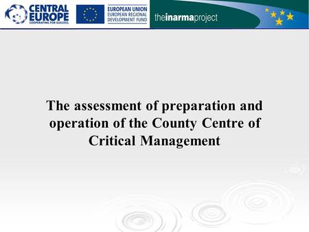 The assessment of preparation and operation of the County Centre of Critical Management.