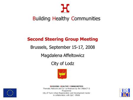 Second Steering Group Meeting Brussels, September 15-17, 2008 Magdalena Affeltowicz City of Lodz Building Healthy Communities BUILDING HEALTHY COMMUNITIES.