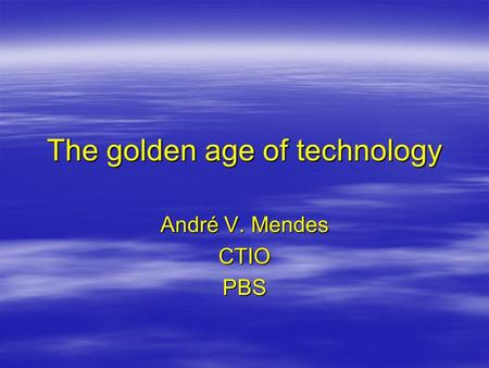 The golden age of technology