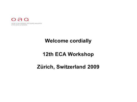 Welcome cordially 12th ECA Workshop Zürich, Switzerland 2009.