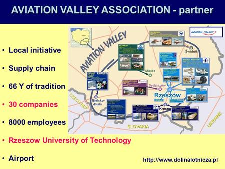 Local initiative Supply chain 66 Y of tradition 30 companies 8000 employees Rzeszow University of Technology Airport AVIATION VALLEY ASSOCIATION - partner.