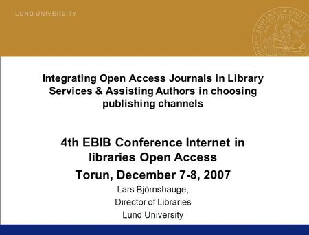 1 L U N D U N I V E R S I T Y Integrating Open Access Journals in Library Services & Assisting Authors in choosing publishing channels 4th EBIB Conference.