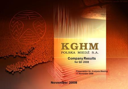 Company Results for Q3 2008 November 2008 Presentation for Analysts Meeting 17 November 2008.