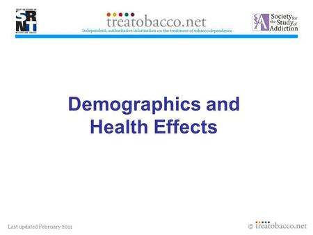 Last updated February 2011 Demographics and Health Effects Revised 05/06.