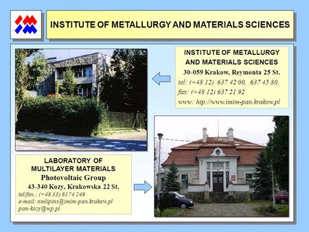 INSTITUTE OF METALLURGY AND MATERIALS SCIENCES INSTITUTE OF METALLURGY AND MATERIALS SCIENCES 30-059 Krakow, Reymonta 25 St. tel: (+48 12) 637 42 00, 637.