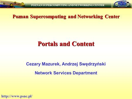 POZNAN SUPERCOMPUTING AND NETWORKING CENTER  Poznan Supercomputing and Networking Center Portals and Content Cezary Mazurek, Andrzej.