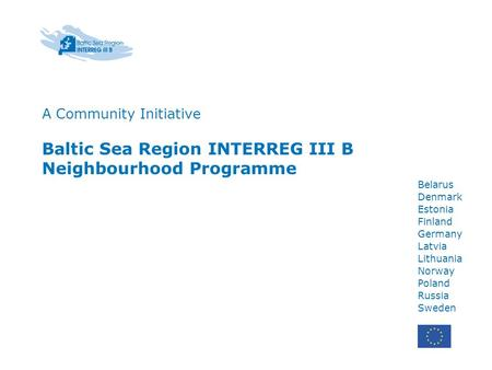 Belarus Denmark Estonia Finland Germany Latvia Lithuania Norway Poland Russia Sweden A Community Initiative Baltic Sea Region INTERREG III B Neighbourhood.