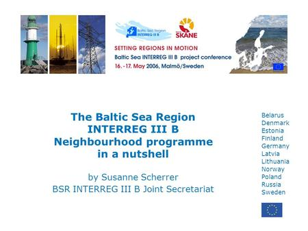 Belarus Denmark Estonia Finland Germany Latvia Lithuania Norway Poland Russia Sweden The Baltic Sea Region INTERREG III B Neighbourhood programme in a.
