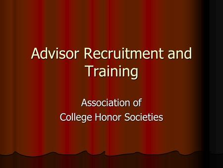 Advisor Recruitment and Training Association of College Honor Societies.