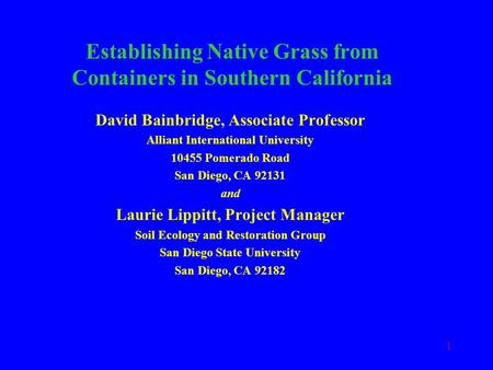 1 Establishing Native Grass from Containers in Southern California David Bainbridge, Associate Professor Alliant International University 10455 Pomerado.