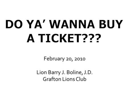 February 20, 2010 Lion Barry J. Boline, J.D. Grafton Lions Club.