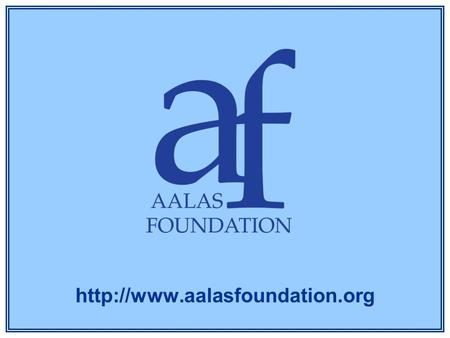 Mission Statement The AALAS Foundation supports educational outreach on the essential role of responsible laboratory animal.