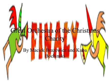 Great Orchestra of the Christmas Charity By Maciek Brazewicz and Kuba Bochinski.