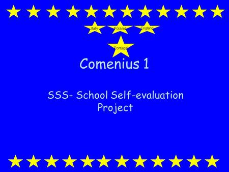 Comenius 1 SSS- School Self-evaluation Project Portugal England PolandItaly.