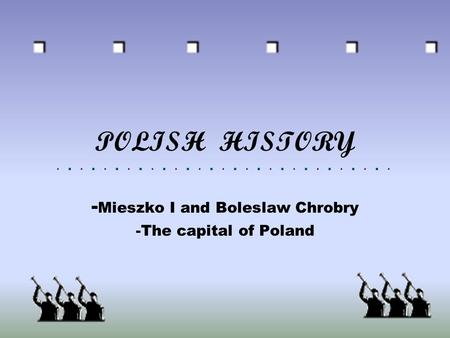 POLISH HISTORY - Mieszko I and Boleslaw Chrobry -The capital of Poland.