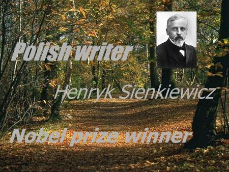 Polish writer Henryk Sienkiewicz Nobel prize winner.