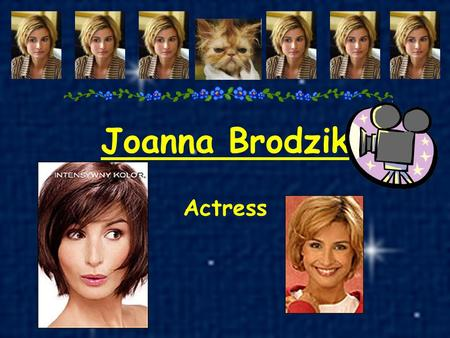 Joanna Brodzik Actress About her... Name: Joanna Surname: Brodzik Born: 11 january 1973 Place of born: Krośno Odrzańskie Hair: dark Eyes: hanzel Height: