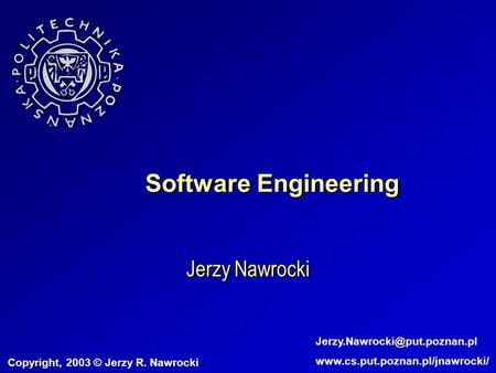 Software Engineering Jerzy Nawrocki Copyright, 2003 © Jerzy R. Nawrocki