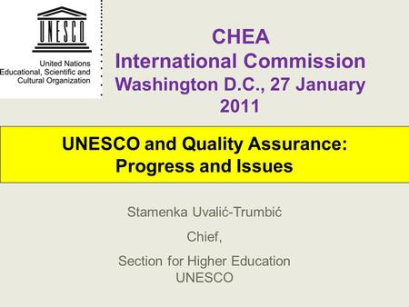UNESCO and Quality Assurance: Progress and Issues Stamenka Uvalić-Trumbić Chief, Section for Higher Education UNESCO CHEA International Commission Washington.