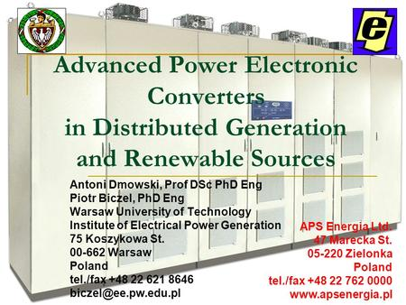 Advanced Power Electronic Converters in Distributed Generation and Renewable Sources Antoni Dmowski, Prof DSc PhD Eng Piotr Biczel, PhD Eng Warsaw University.