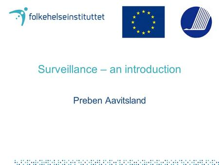 Surveillance – an introduction Preben Aavitsland.